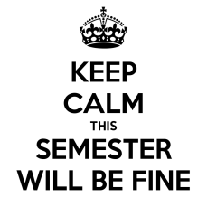 6358755222807558721883669245_keep-calm-this-semester-will-be-fine.png